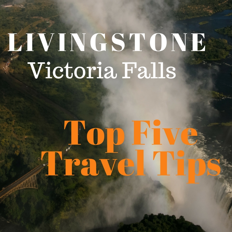 Top 5 Livingstone Victoria Falls travel tips.